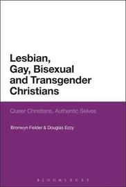 Lesbian, Gay, Bisexual and Transgender Christians by Bronwyn Fielder