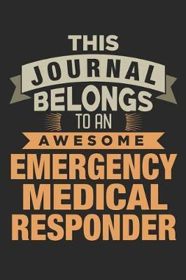 This Journal Belongs To An Awesome Emergency Medical Responder by Nicolasd DDD Publishing