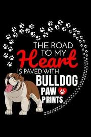 The Road To My Heart Is Paved With Bulldog Paw Prints by Harriets Dogs image