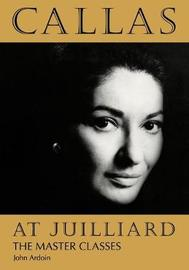 Callas at Juilliard by John Ardoin