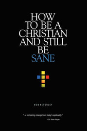 How to Be a Christian and Still Be Sane by Bob Beverley image