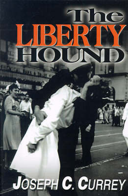 The Liberty Hound: A World War II Story by Joseph C. Currey image