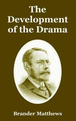 The Development of the Drama by Brander Matthews
