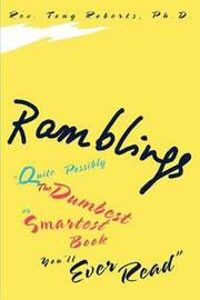 "Ramblings: ""Quite Possibly the Dumbest or Smartest Book You'll Ever Read"" by Reverend Tony Roberts, PhD image"