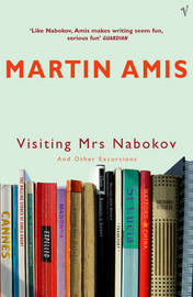 Visiting Mrs Nabokov And Other Excursions by Martin Amis