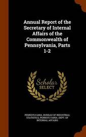 Annual Report of the Secretary of Internal Affairs of the Commonwealth of Pennsylvania, Parts 1-2 image