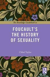 The Routledge Guidebook to Foucault's The History of Sexuality by Chloe Taylor