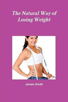 The Natural Way of Losing Weight by James Smith