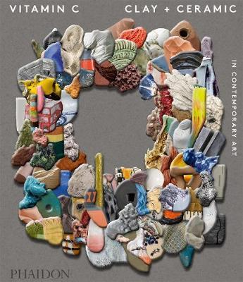 Vitamin C: Clay and Ceramic in Contemporary Art by Clare Lilley