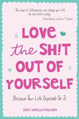 Love the Sh!t Out of Yourself by Zoey Arielle Poulsen
