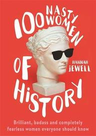 100 Nasty Women of History by Hannah Jewell