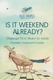 Is It Weekend Already? Thursday Crossword Puzzles Challenge Fill in Books for Adults by Puzzle Therapist