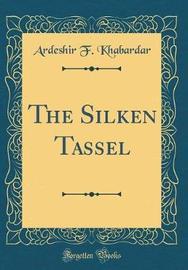 The Silken Tassel (Classic Reprint) by Ardeshir F Khabardar image
