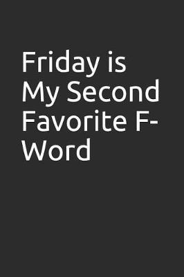 Friday Is My Second Favorite F-Word by Perfect Journals