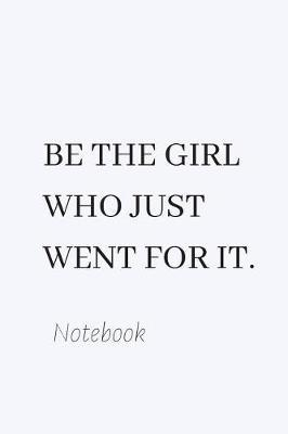 Be the Girl Who Just Went for It. by Girlygang Publications