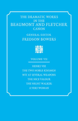 The Dramatic Works in the Beaumont and Fletcher Canon: Volume 7, Henry VIII, The Two Noble Kinsmen, Wit at Several Weapons, The Nice Valour, The Night Walker, A Very Woman by John Fletcher image