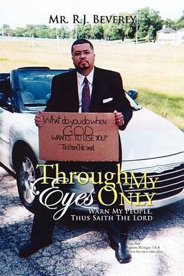 Through My Eyes Only by Mr. R.J. Beverly