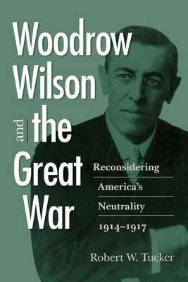 Woodrow Wilson and the Great War by Robert W Tucker image
