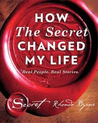 How The Secret Changed My Life by Rhonda Byrne