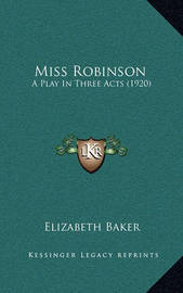 Miss Robinson: A Play in Three Acts (1920) by Elizabeth Baker