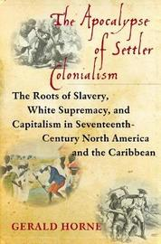 The Apocalypse of Settler Colonialism by Gerald Horne image