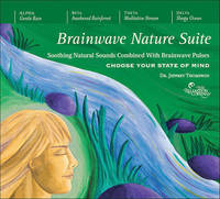 Brainwave Nature Suite: Soothing Natural Sounds Combined with Brainwave Pulses by Jeffrey Thompson, Dr. image