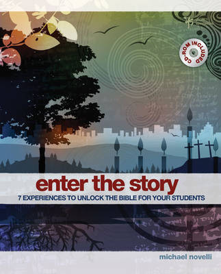 Enter the Story: 7 Experiences to Unlock the Bible for Your Students by Michael Novelli image