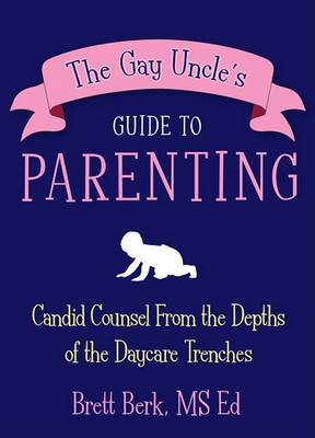 The Gay Uncle's Guide to Parenting by Brett Berk image