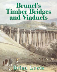 Brunel's Timber Bridges and Viaducts by Brian Lewis image