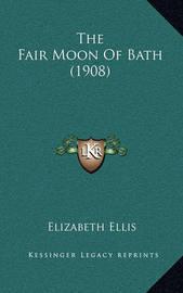 The Fair Moon of Bath (1908) by Elizabeth Ellis