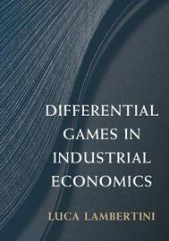 Differential Games in Industrial Economics by Luca Lambertini