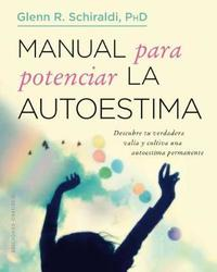 Manual Para Potenciar La Autoestima by Glenn R. Schiraldi