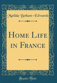 Home Life in France (Classic Reprint) by . Matilda Betham -Edwards image