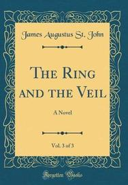 The Ring and the Veil, Vol. 3 of 3 by James Augustus St . John image