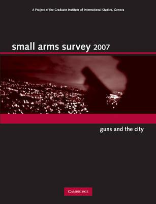 Small Arms Survey 2007 by Small Arms Survey, Geneva