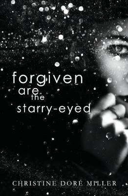 Forgiven Are the Starry-Eyed by Christine Dore Miller
