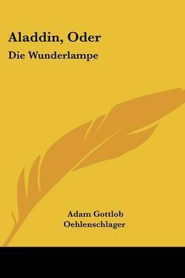 Aladdin, Oder: Die Wunderlampe: Dramatisches Gedicht (1820) by Adam Gottlob Oehlenschlager image