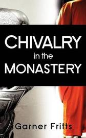 Chivalry in the Monastery by Garner Fritts