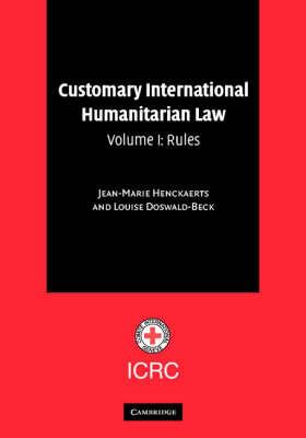 Customary International Humanitarian Law: v. 1: Rules by Jean-Marie Henckaerts