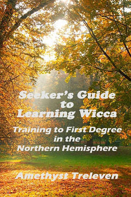 Seeker's Guide To Learning Wicca by Amethyst Treleven