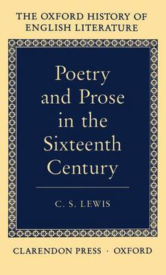 Poetry and Prose in the Sixteenth Century by C.S Lewis