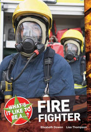 What's it Like to be a ? Firefighter by Elizabeth Dowen image