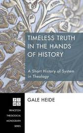 Timeless Truth in the Hands of History by Gale Heide