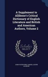 A Supplement to Allibone's Critical Dictionary of English Literature and British and American Authors, Volume 2 by John Foster Kirk