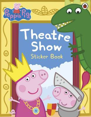 Peppa Pig: Theatre Show Sticker Book by Peppa Pig