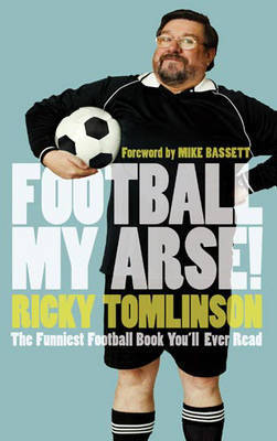 Football My Arse! by Ricky Tomlinson