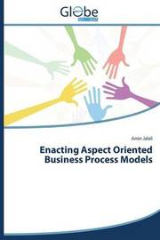 Enacting Aspect Oriented Business Process Models by Jalali Amin
