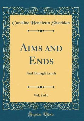 Aims and Ends, Vol. 2 of 3 by Caroline Henrietta Sheridan
