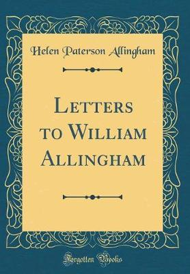 Letters to William Allingham (Classic Reprint) by Helen Paterson Allingham