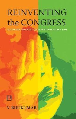 Reinventing the Congress by V. Bijukumar